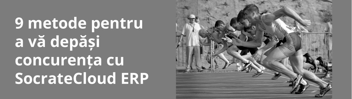 9 metode pentru a vă depăși concurența cu SocrateCloud ERP